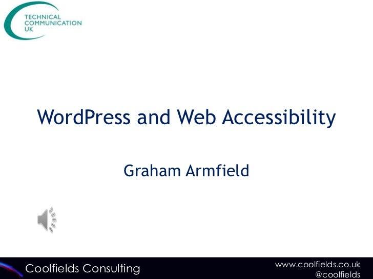 WordPress and Web Accessibility                 Graham Armfield                                   www.coolfields.co.ukCool...