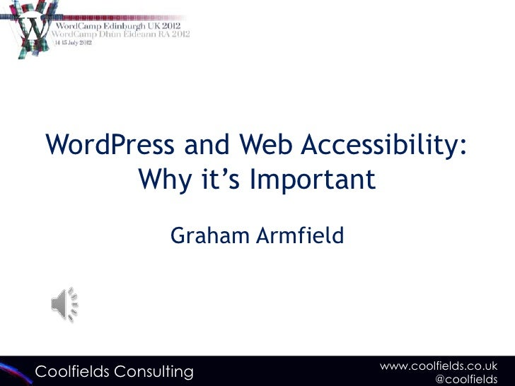 WordPress and Web Accessibility:       Why it's Important                 Graham Armfield                                 ...