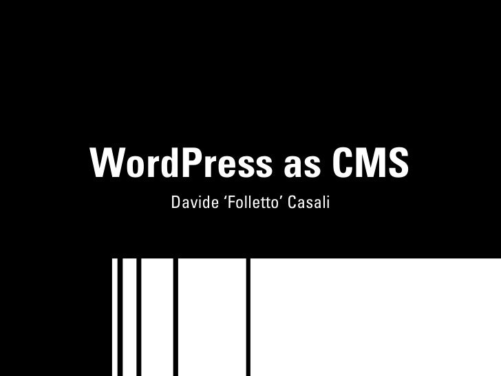 WordPress as CMS     Davide 'Folletto' Casali