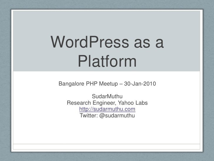 WordPress as a Platform<br />Bangalore PHP Meetup – 30-Jan-2010<br />SudarMuthu<br />Research Engineer, Yahoo Labs<br />ht...