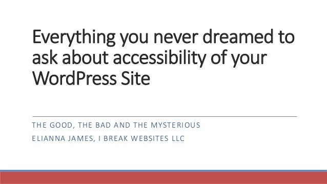 Everything you never dreamed to ask about accessibility of your WordPress Site THE GOOD, THE BAD AND THE MYSTERIOUS ELIANN...
