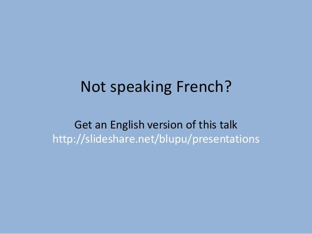 Not speaking French? Get an English version of this talk http://slideshare.net/blupu/presentations