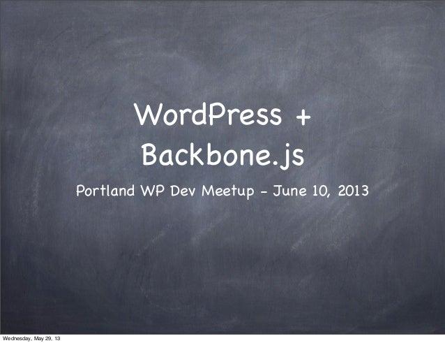 WordPress +Backbone.jsPortland WP Dev Meetup - June 10, 2013Wednesday, May 29, 13