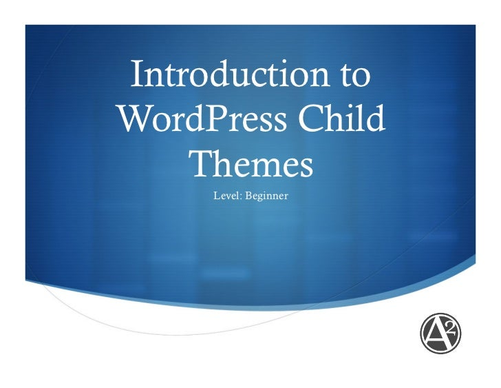 "Introduction toWordPress Child    Themes     Level: Beginner                       """