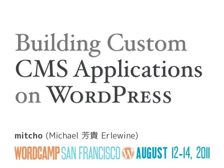 Building CustomCMS Applicationson WordPressmitcho (Michael   貴 Erlewine)