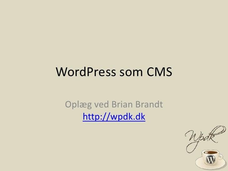WordPress som CMS<br />Oplæg ved Brian Brandthttp://wpdk.dk<br />