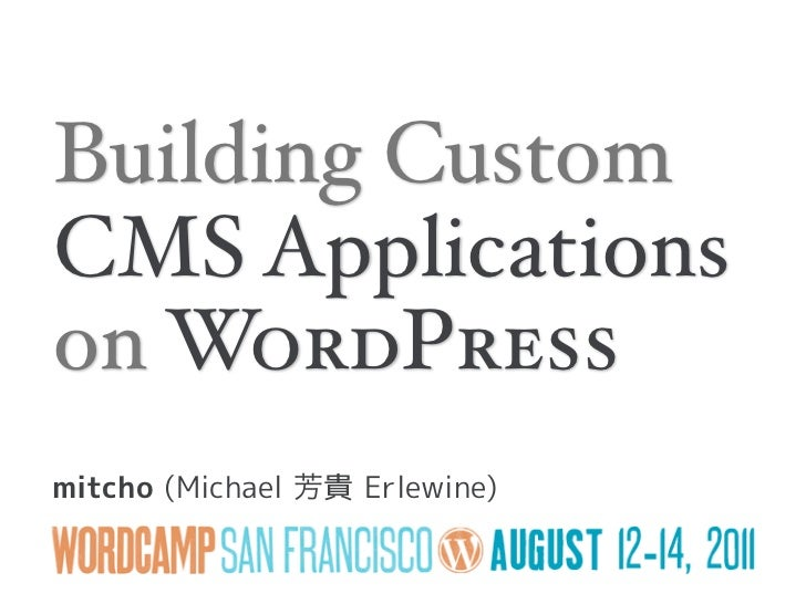 Building CustomCMS Applicationson WordPressmitcho (Michael   貴 Erlewine)