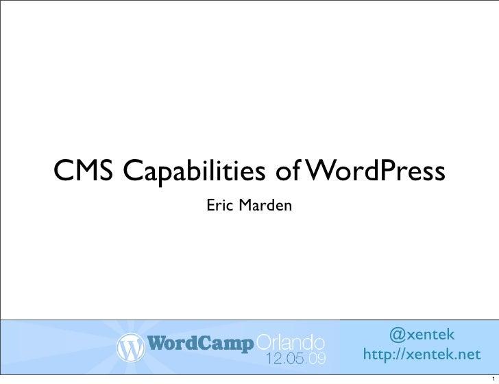 CMS Capabilities of WordPress            Eric Marden                                  @xentek                          htt...