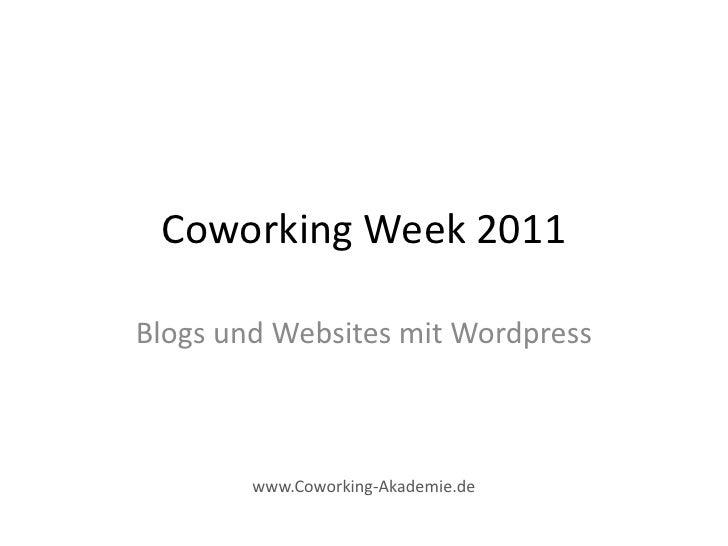 Coworking Week 2011Blogs und Websites mit Wordpress        www.Coworking-Akademie.de