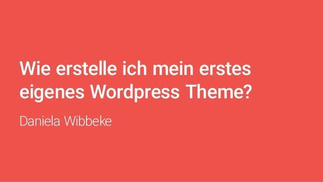 Wie erstelle ich mein erstes eigenes Wordpress Theme? Daniela Wibbeke