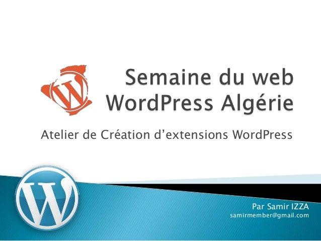 Atelier de Création d'extensions WordPressPar Samir IZZAsamirmember@gmail.com