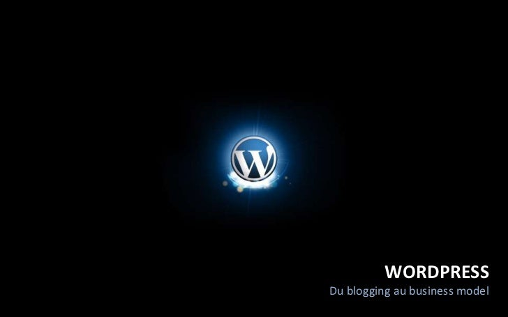 WORDPRESS<br />Du blogging au business model<br />