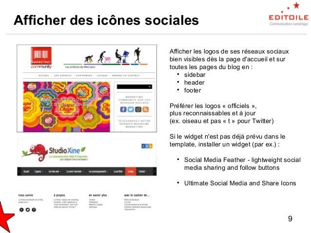 10 Les afficher partout ! Afficher les logos de ses réseaux sociaux sur tous ses supports de communication : Web ● Blog ● ...