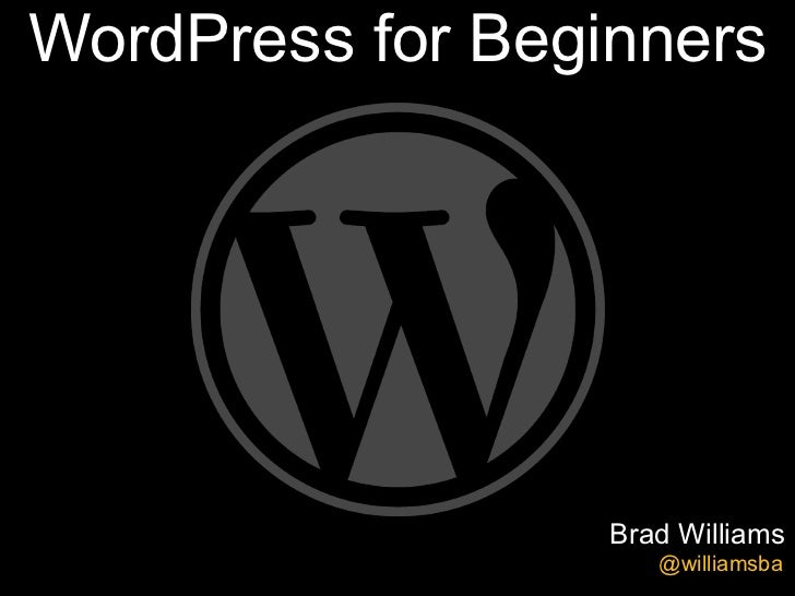 WordPress for Beginners                  Brad Williams                     @williamsba