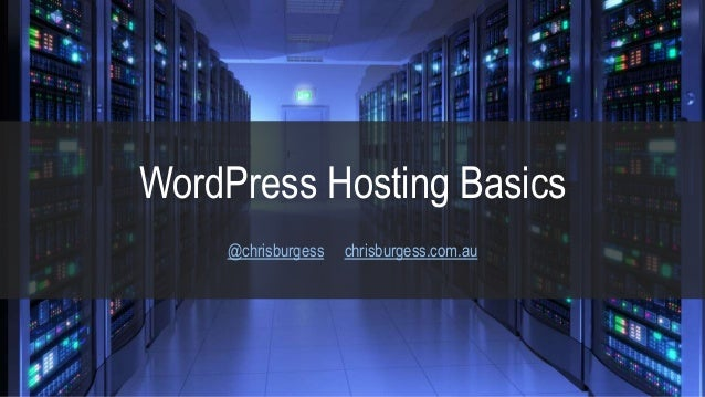WordPress Hosting Basics @chrisburgess chrisburgess.com.au