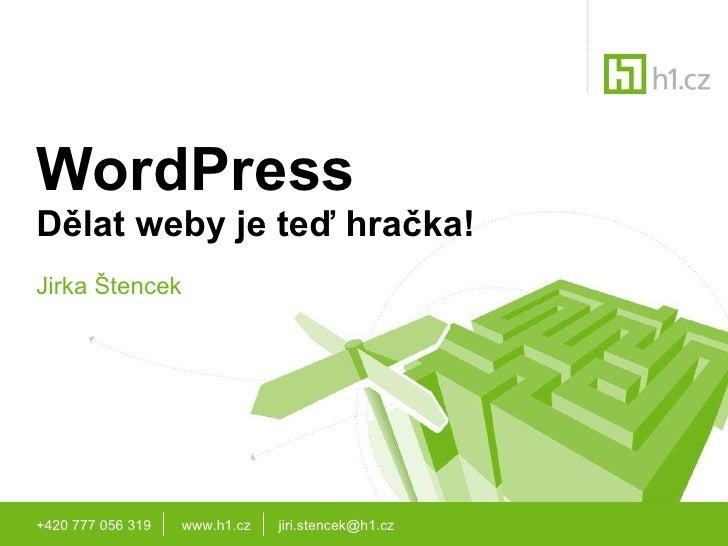 WordPress Dělat weby je teď hračka! Jirka Štencek +420 777 056 319 www.h1.cz   [email_address]