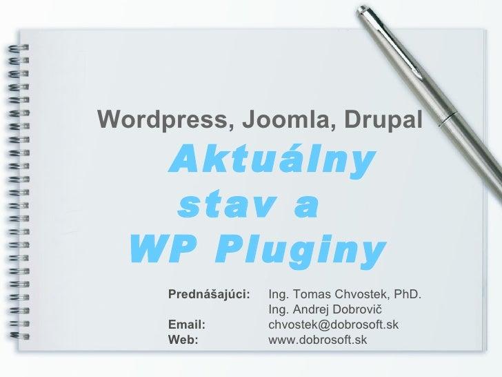 Wordpress, Joomla, Drupal   Aktuálny   stav a  WP Pluginy     Prednášajúci:   Ing. Tomas Chvostek, PhD.                   ...