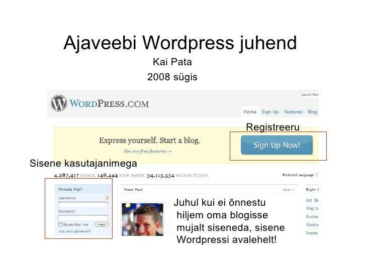 Ajaveebi Wordpress juhend                          Kai Pata                         2008 sügis                            ...