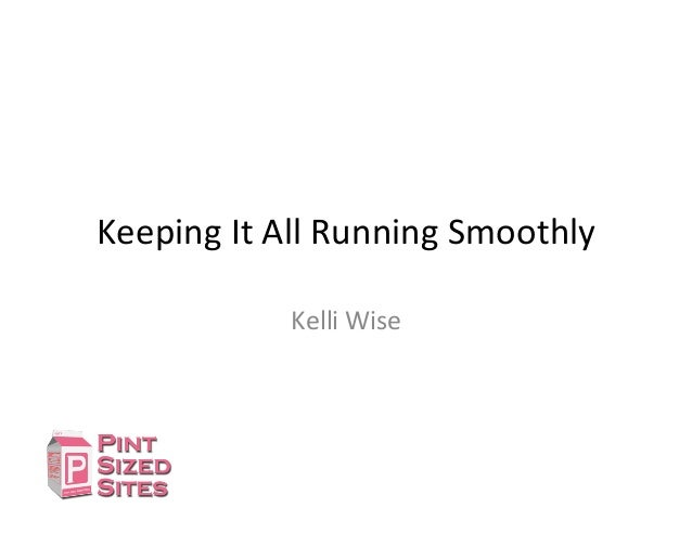 Keeping	   It	   All	   Running	   Smoothly	    Kelli	   Wise
