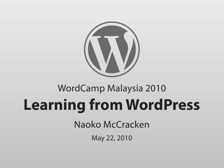 WordCamp Malaysia 2010 Learning from WordPress        Naoko McCracken           May 22, 2010