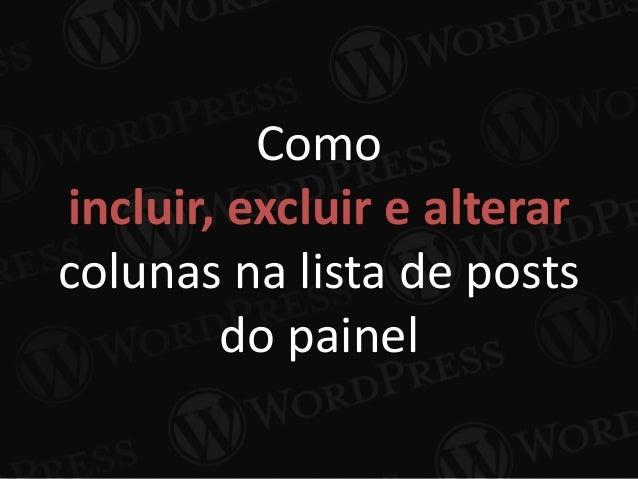 Como incluir, excluir e alterar colunas na lista de posts do painel
