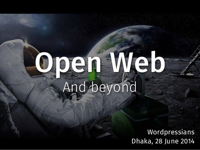 Open Web And beyond Wordpressians Dhaka, 28 June 2014