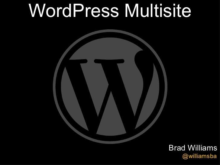 WordPress Multisite                Brad Williams                   @williamsba