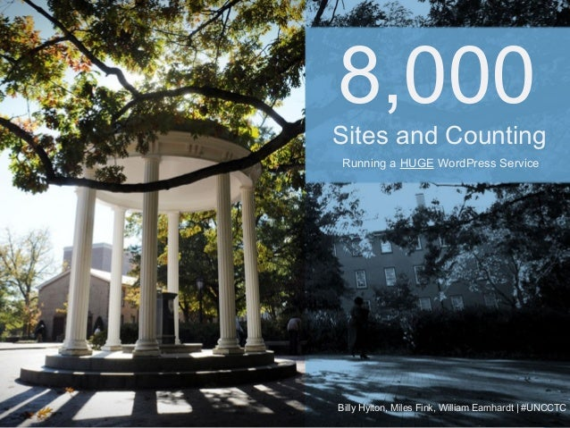 8,000  Sites and Counting  Running a HUGE WordPress Service  Billy Hylton, Miles Fink, William Earnhardt | #UNCCTC