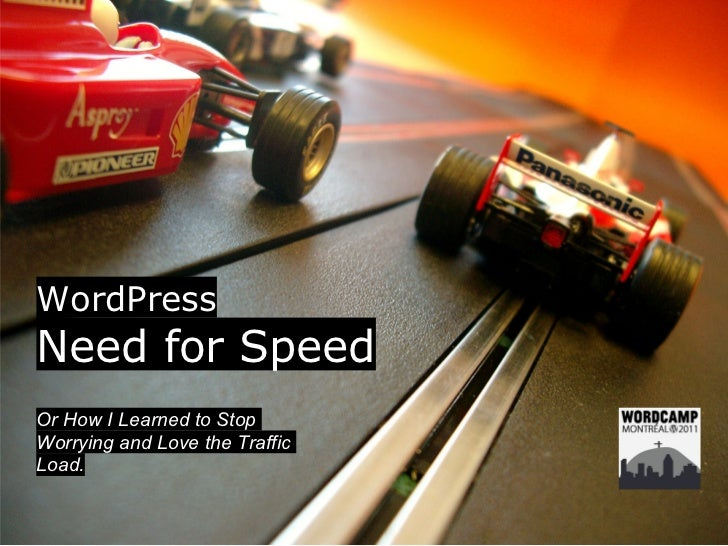 WordPressNeed for SpeedOr How I Learned to StopWorrying and Love the TrafficLoad.