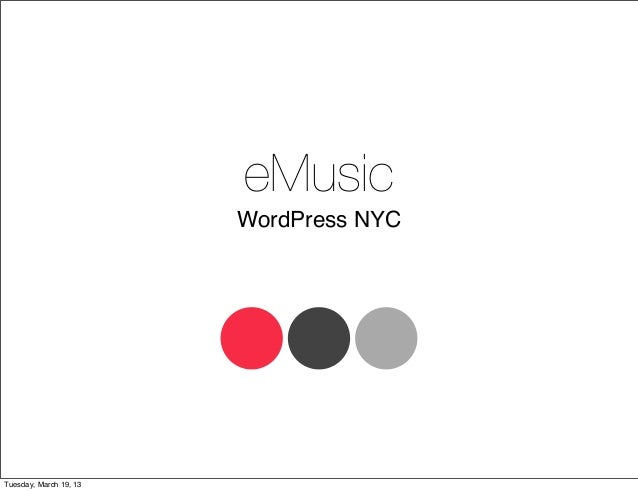 eMusic                        WordPress NYCTuesday, March 19, 13