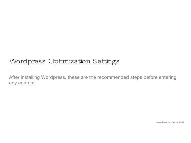 Wordpress Optimization Settings <ul><li>After installing Wordpress, these are the recommended steps before entering any co...