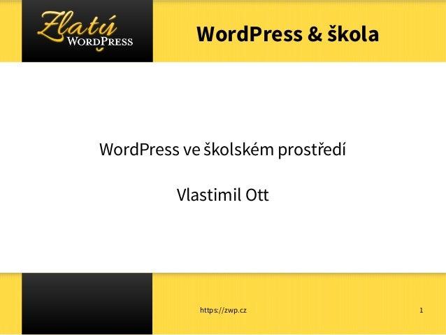 https://zwp.cz 1 WordPress & škola WordPress ve školském prostředí Vlastimil Ott