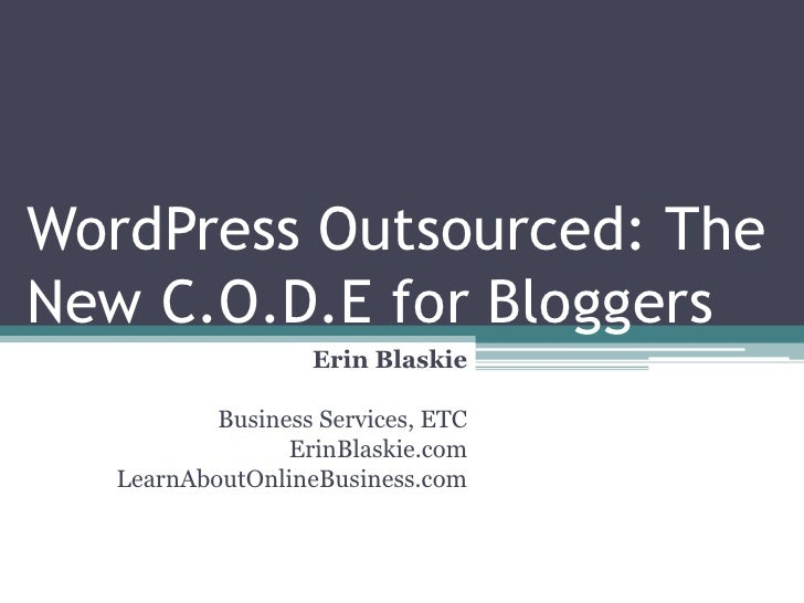 WordPress Outsourced: The New C.O.D.E for Bloggers                    Erin Blaskie             Business Services, ETC     ...