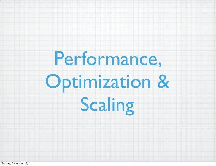 Performance,                          Optimization &                              ScalingSunday, December 18, 11