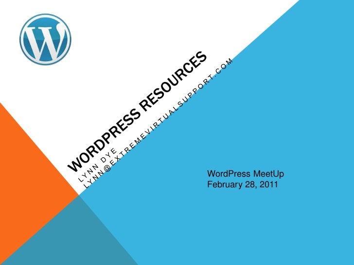 WordPress Resources<br />Lynn Dye   lynn@extremevirtualsupport.com<br />WordPressMeetUp<br />February 28, 2011<br />