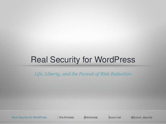 Real Security for WordPress                 Life, Liberty, and the Pursuit of Risk ReductionReal Security for WordPress   ...