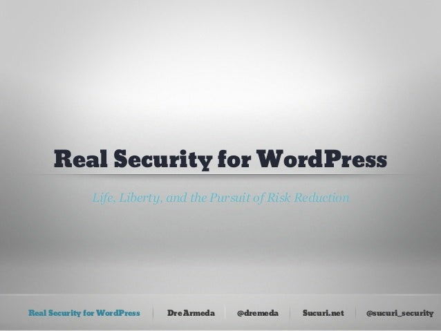 Real Security for WordPress               Life, Liberty, and the Pursuit of Risk ReductionReal Security for WordPress   Dr...