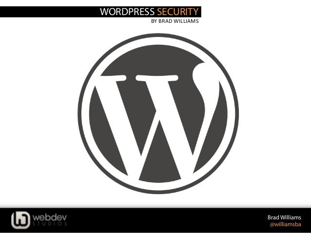 WORDPRESS SECURITYBY	  BRAD	  WILLIAMS	  Brad Williams@williamsba