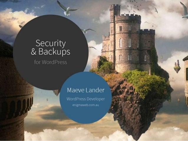Security 84 Backups  for WOI'd Press  Maeve Lander  WordPress Developer enigmaweb. com. au