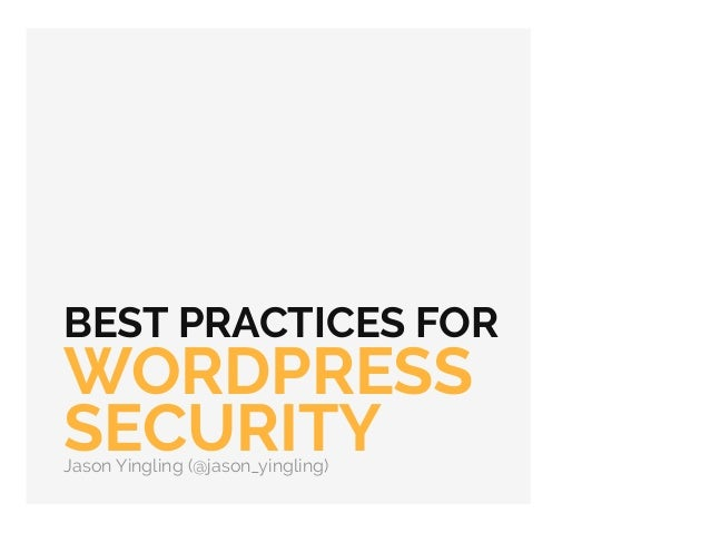BEST PRACTICES FOR WORDPRESS SECURITYJason Yingling (@jason_yingling)