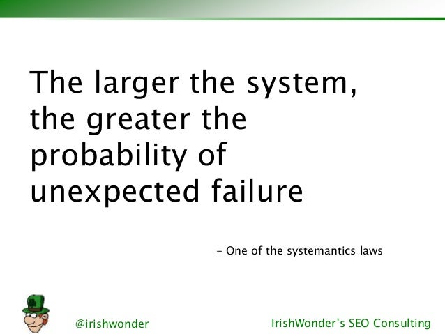 @irishwonder IrishWonder's SEO Consulting The larger the system, the greater the probability of unexpected failure - One o...