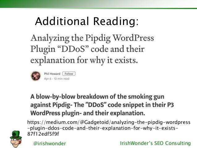 @irishwonder IrishWonder's SEO Consulting https://medium.com/@Gadgetoid/analyzing-the-pipdig-wordpress -plugin-ddos-code-a...