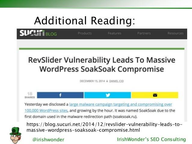 @irishwonder IrishWonder's SEO Consulting https://blog.sucuri.net/2014/12/revslider-vulnerability-leads-to- massive-wordpr...