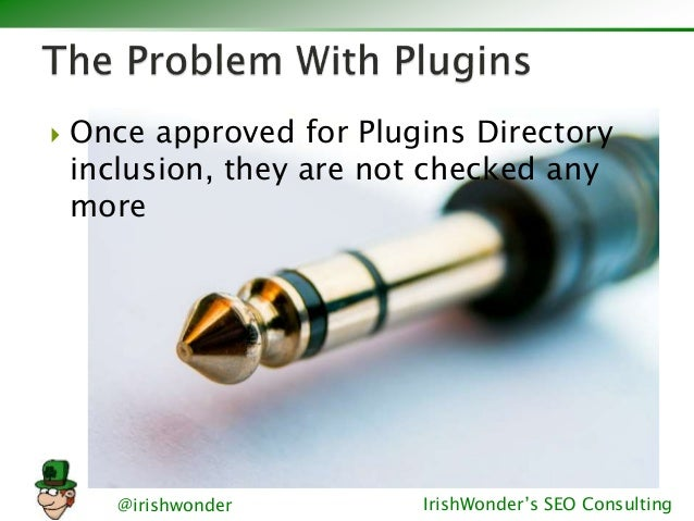 @irishwonder IrishWonder's SEO Consulting  Once approved for Plugins Directory inclusion, they are not checked any more