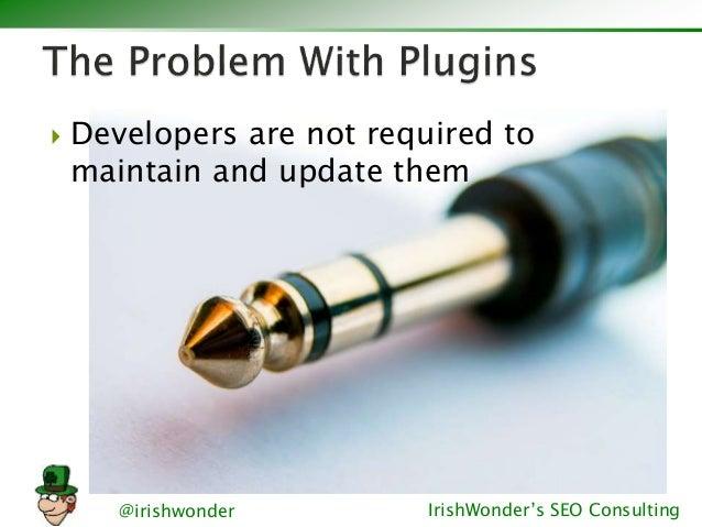 @irishwonder IrishWonder's SEO Consulting  Developers are not required to maintain and update them