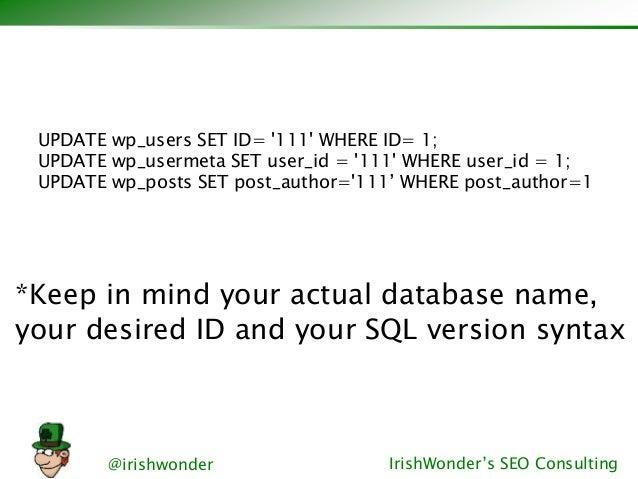 @irishwonder IrishWonder's SEO Consulting UPDATE wp_users SET ID= '111' WHERE ID= 1; UPDATE wp_usermeta SET user_id = '111...