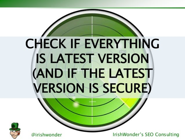@irishwonder IrishWonder's SEO Consulting CHECK IF EVERYTHING IS LATEST VERSION (AND IF THE LATEST VERSION IS SECURE)