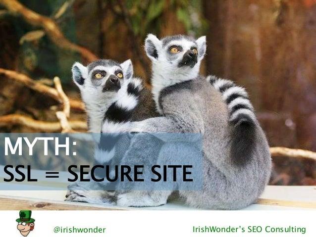 @irishwonder IrishWonder's SEO Consulting MYTH: SSL = SECURE SITE