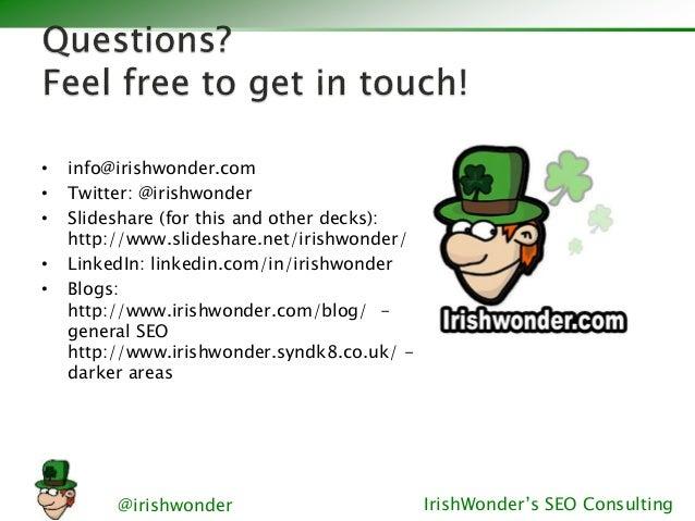 @irishwonder IrishWonder's SEO Consulting • info@irishwonder.com • Twitter: @irishwonder • Slideshare (for this and other ...