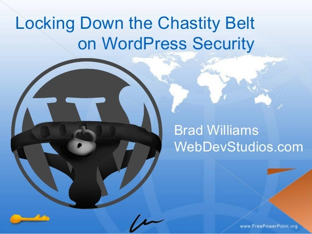 Locking Down the Chastity Belt on WordPress Security Brad Williams WebDevStudios.com